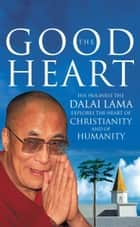The Good Heart - His Holiness the Dalai Lama eBook by Dalai Lama