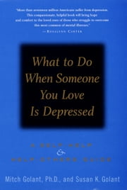 What to Do When Someone You Love Is Depressed: - A Self-Help and Help-Others Guide ebook by Mitch Golant, Ph.D.