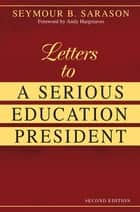 Letters to a Serious Education President ebook by Seymour B. Sarason