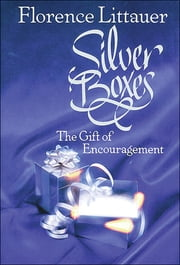 Silver Boxes - The Encouragement Gift ebook by Florence Littauer
