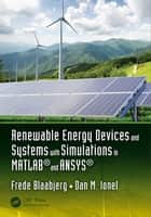 Renewable Energy Devices and Systems with Simulations in MATLAB® and ANSYS® ebook by Frede Blaabjerg, Dan M. Ionel