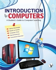 Introduction to Computers - A student's guide to computer learning ebook by Ms. Shikha Nautiyal