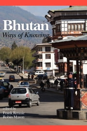 Bhutan - Ways of Knowing ebook by Frank Rennie,Robin Mason
