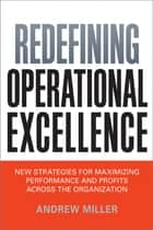 Redefining Operational Excellence ebook by Andrew Miller