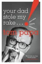 Your Dad Stole My Rake - And Other Family Dilemmas ebook by Tom Papa