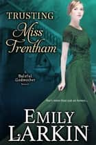 Trusting Miss Trentham eBook by Emily Larkin
