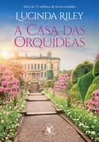 A casa das orquídeas ebook by Lucinda Riley