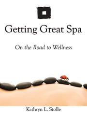 Getting Great Spa On the Road to Wellness ebook by Kathryn L. Stolle