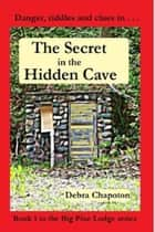 The Secret in the Hidden Cave ebook by Debra Chapoton