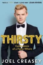 Thirsty - Confessions of a Fame Whore ebook by Joel Creasey