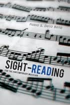 Sight-Reading - For the Contemporary Musician ebook by Pablo S. Della Bella
