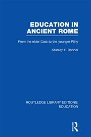 Education in Ancient Rome - From the Elder Cato to the Younger Pliny ebook by Stanley Bonner