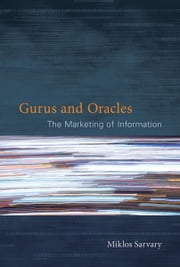 Gurus and Oracles - The Marketing of Information ebook by Miklos Sarvary