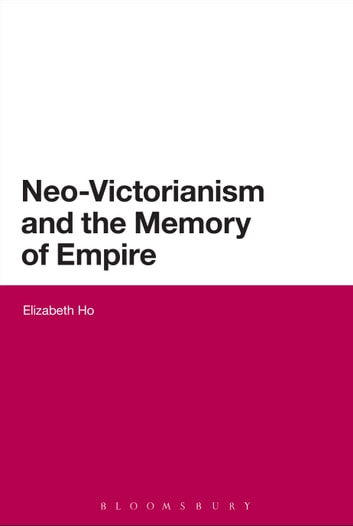 Neo-Victorianism and the Memory of Empire ebook by Elizabeth Ho