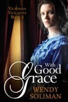 With Good Grace ebook by Wendy Soliman