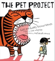 The Pet Project - Cute and Cuddly Vicious Verses ebook by Lisa Wheeler,Zachariah OHora