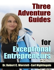 3 Adventure Guides for Exceptional Entrepreneurs ebook by Robert C. Worstell,Earl Nightingale