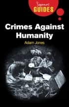 Crimes Against Humanity - A Beginner's Guide ebook by Adam Jones