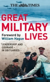 The Times Great Military Lives: Leadership and Courage – from Waterloo to the Falklands in Obituaries ebook by Ian Brunskill