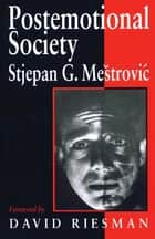 Postemotional Society ebook by Stjepan Mestrovic