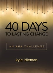 40 Days to Lasting Change - An AHA Challenge ebook by Kyle Idleman