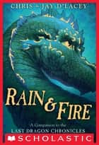 Rain & Fire: A Companion to the Last Dragon Chronicles ebook by Chris d'Lacey, Jay d'Lacey