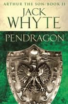 Pendragon - Legends of Camelot 7 (Arthur the Son – Book II) ebook by Jack Whyte