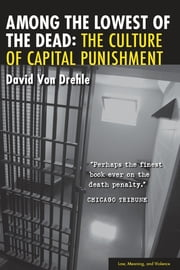 Among the Lowest of the Dead - The Culture of Capital Punishment ebook by David Von Drehle
