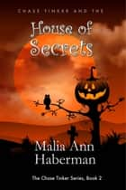 Chase Tinker and the HOUSE OF SECRETS ebook by Malia Ann Haberman