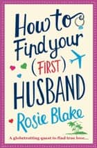 How to Find Your (First) Husband ebook by Rosie Blake