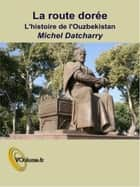 La route dorée II - L'ouzbekistan ebook by Michel Datcharry