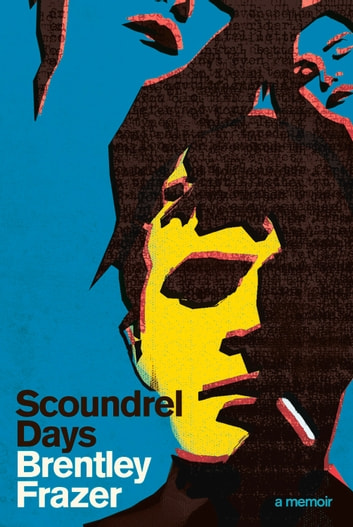 Scoundrel Days - A Memoir ebook by Brentley Frazer
