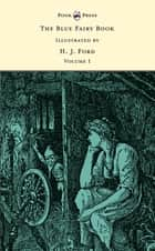 The Blue Fairy Book - Illustrated by H. J. Ford - Volume I ebook by Andrew Lang,H. J. Ford