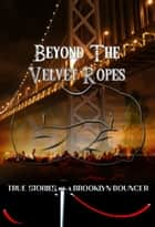 Beyond The Velvet Ropes ebook by Steel Chambers