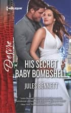 His Secret Baby Bombshell - An Enemies to Lovers Romance 電子書 by Jules Bennett