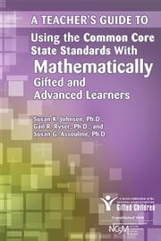 Teacher's Guide to Using the Common Core State Standards with Mathematically Gifted and Advanced Learners ebook by Susan Johnsen, Ph.D.,Susan Assouline, Ph.D.,Gail Ryser
