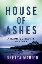 House of Ashes - A Haunted Bluffs Mystery ebook by Loretta Marion