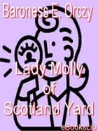 Lady Molly of Scotland Yard 電子書 by Baroness Emmuska Orczy