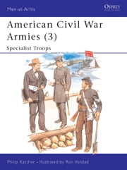 American Civil War Armies (3) - Specialist Troops ebook by Ronald Volstad,Philip Katcher