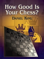 How Good Is Your Chess? ebook by Daniel King