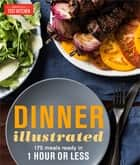 Dinner Illustrated - 175 Meals Ready in 1 Hour or Less ebook by America's Test Kitchen