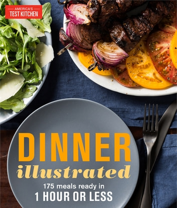 Dinner Illustrated - 175 Meals Ready in 1 Hour or Less eBook by