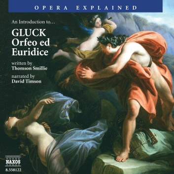 Opera Explained Orfeo ed Euridice audiobook by Thomson Smillie