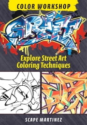 Graff Color Workshop: Explore Street Art Coloring Techniques ebook by Scape Martinez