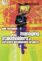 Managing Stakeholders in Software Development Projects ebook by John McManus