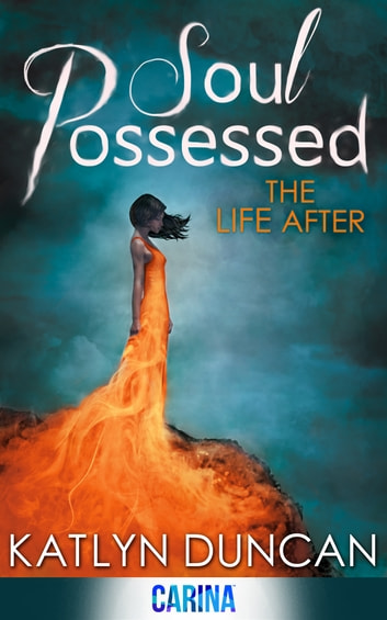 Soul Possessed (The Life After Trilogy, Book 2) ebook by Katlyn Duncan