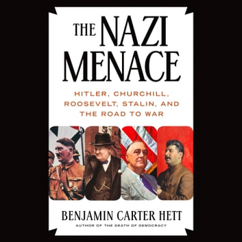 The Nazi Menace - Hitler, Churchill, Roosevelt, Stalin, and the Road to War audiobook by Benjamin Carter Hett