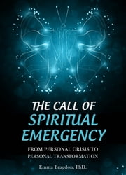 The Call of Spiritual Emergency: From Personal Crisis to Personal Transformation ebook by Emma Bragdon