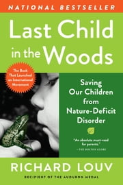 Last Child in the Woods - Saving Our Children From Nature-Deficit Disorder ebook by Richard Louv