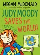 Judy Moody Saves the World! ebook by Megan McDonald, Peter H. Reynolds